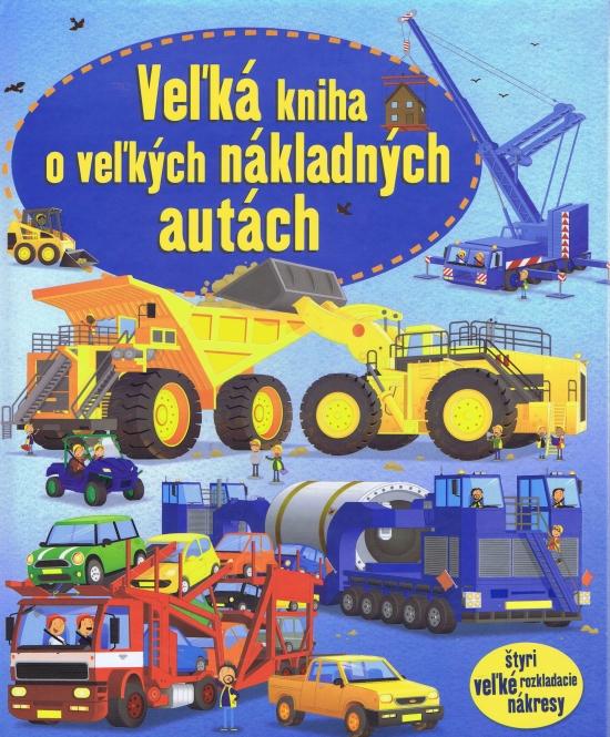 Veľká kniha o veľkých nákladných autách - autor neuvedený