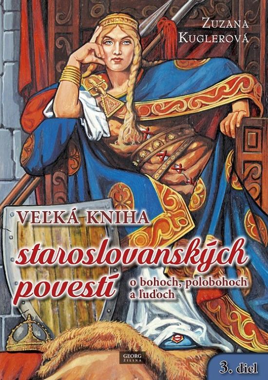 Veľká kniha staroslovanských povestí o bohoch, polobohoch a ľuďoch - Zuzana Kuglerová