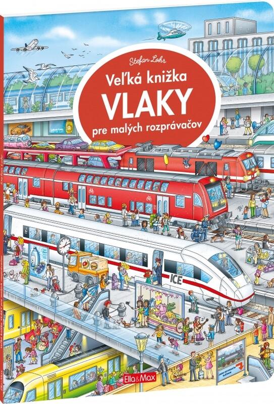 Veľká knižka - Vlaky pre malých rozprávačov - Stefan Lohr