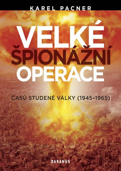 Velké špionážní operace časů studené války (1945-1965) - Pacner Karel