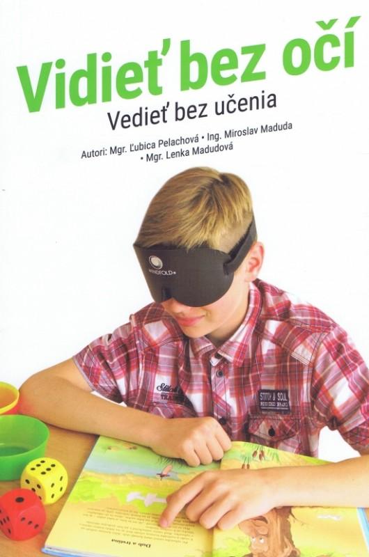 Vidieť bez očí- vedieť bez učenia - Miroslav Maduda,Lenka Madudová,Ľubica Pelachová