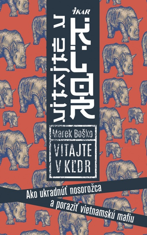 Vitajte v KĽDR! Ako ukradnúť nosorožca a poraziť vietnamskú mafiu - Marek Boško