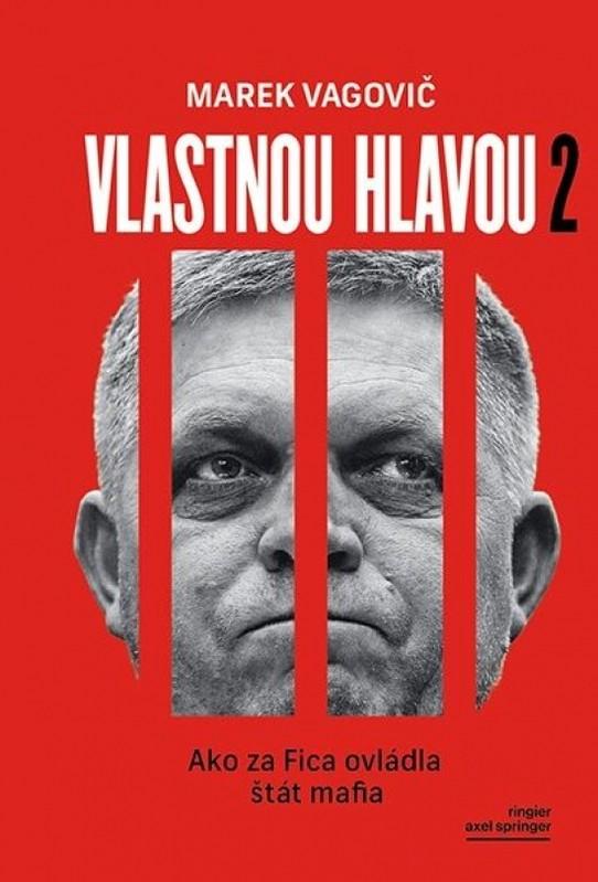 Vlastnou hlavou 2 - Ako za Fica ovládla štát mafia - Marek Vagovič