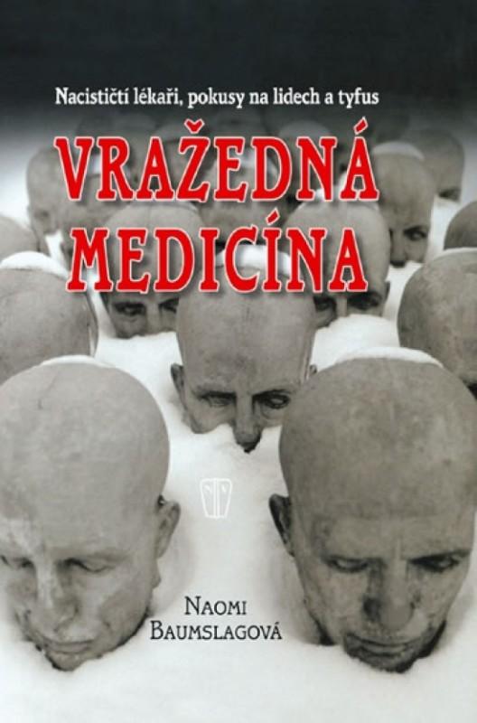 Vražedná medicína - Nacističtí lékaři, pokusy na lidech a tyfus - Naomi Baumslagová