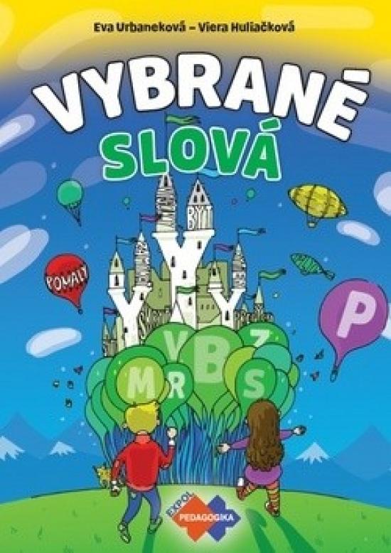 Vybrané slová - PZ pre 1.stupeň ZŠ nov.vyd. - Viera Huliačková,Eva Urbaneková