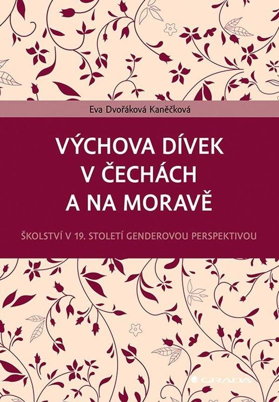 Výchova dívek v Čechách a na Moravě - Školství v 19. století genderovou perspektivou - Eva Dvořáková Kaněčková