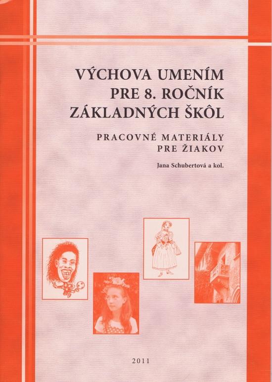 Výchova umením pre 8. ročník základných škôl - pracovné materialy pre žiakov - Jana Schubertová , kolektív