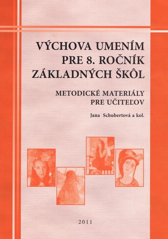 Výchova umením pre 8.ročník základných škôl-metodické materialy pre učiteľov - Jana Schubertová , kolektív