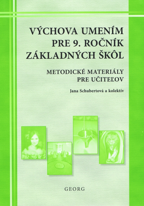 Výchova umením pre 9. ročník ZŠ - metodické materiály pre učiteľov - Jana Schubertová , kolektív