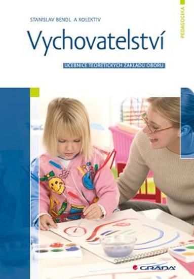 Vychovatelství - Učebnice teoretických základů oboru - Stanislav Bendl