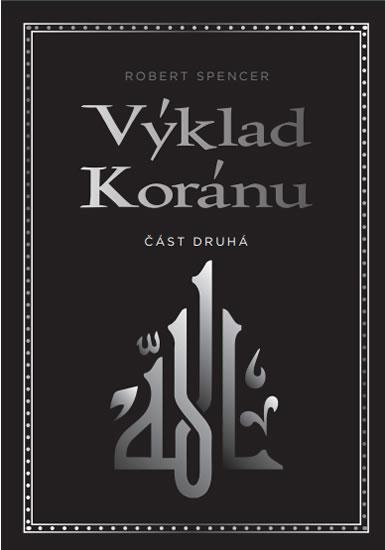 Výklad Koránu - Část druhá - Robert Spencer