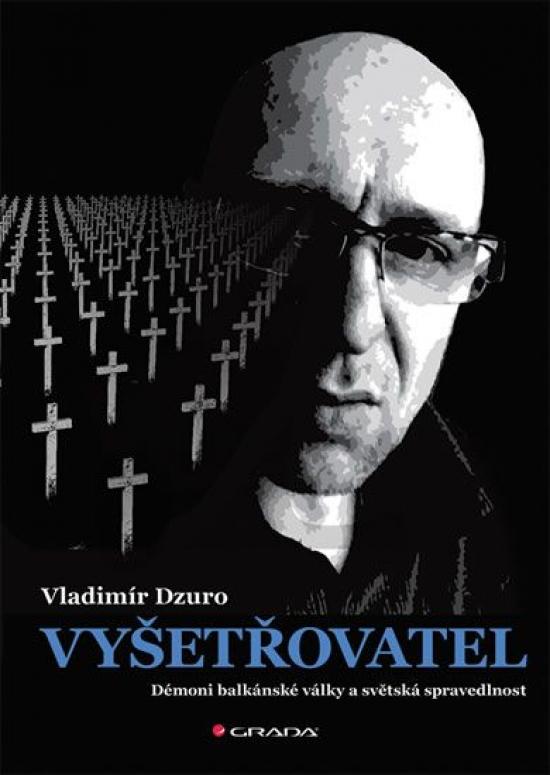 Vyšetřovatel - Démoni balkánské války a světská spravedlnost - Vladimír Dzuro