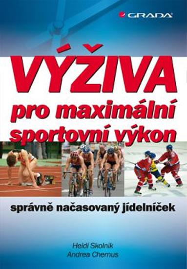Výživa pro maximální sportovní výkon - správně načasovaný jídelníček - Skolnik Heidi, Chernus Andrea