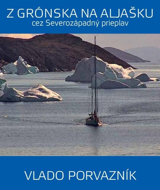 Z Grónska na Aljašku cez Severozápadný prieplav - Vladimír Porvazník
