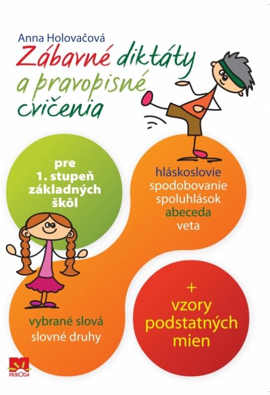 Zábavné diktáty a pravopisné cvičenia pre 1. stupeň ZŠ - Anna Holovačová
