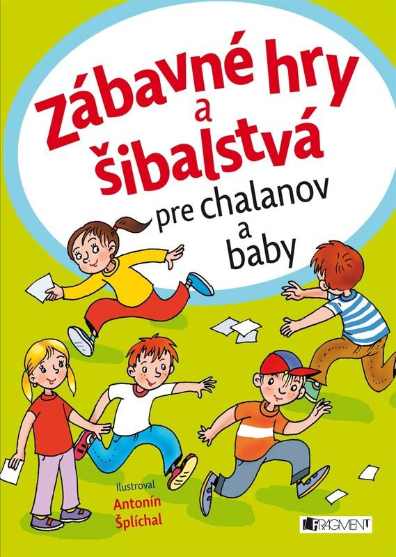 Zábavné hry a šibalstvá pre chalanov a baby - kolektív autorov