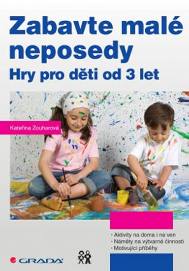 Zabavte malé neposedy - Hry pro děti od 3 let - Kateřina Zouharová