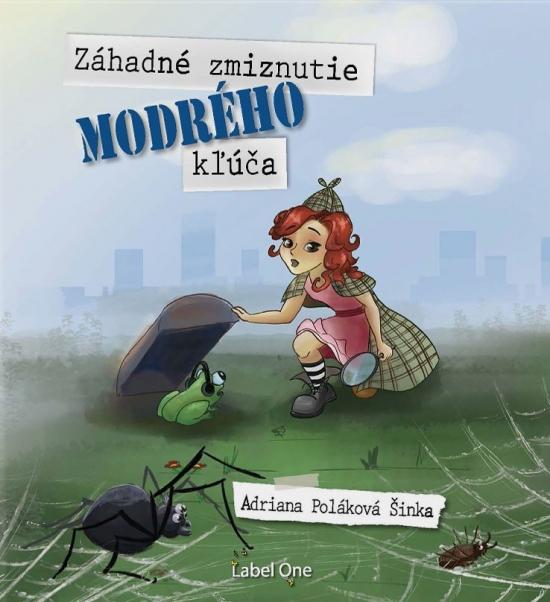 Záhadné zmiznutie modrého kľúča - Adriana Šinka Poláková