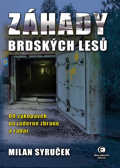 Záhady brdských lesů - Od vykopávek po jaderné zbraně a radar - Milan Syruček