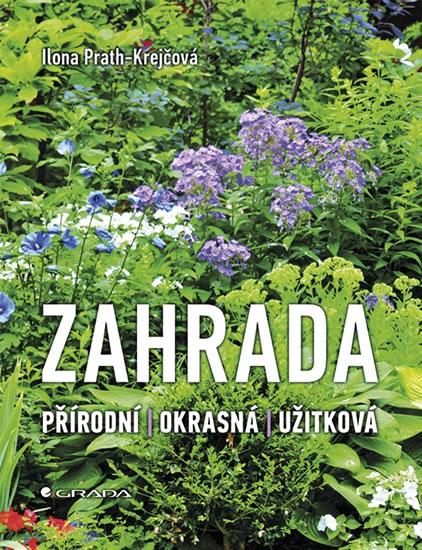 Zahrada * Přírodní * Okrasná * Užitková - Ilona Prath-Krejčová
