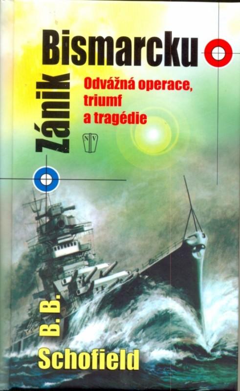 Zánik Bismarcku - Odvážná operace, triumf a tragédie - B. B. Schofield