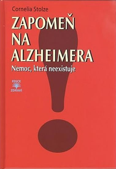 Zapomeň na Alzheimera - Nemoc, která neexistuje - Cornelia Stolzeová