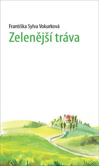 Zelenější tráva - Sylva Františka Vokurková