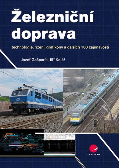 Železniční doprava - technologie, řízení, grafikony a dalších 100 zajímavostí - Jozef Gašparík, Jiří Kolář