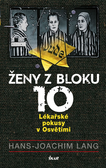 Ženy z bloku 10: Lékařské pokusy v Osvětimi - 2.vydání - Hans Joachim Lang