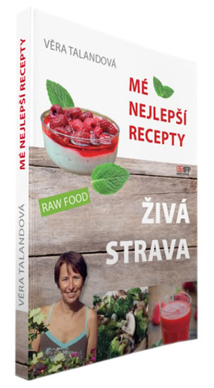 Živá strava - Mé nejlepší recepty - Věra Talandová