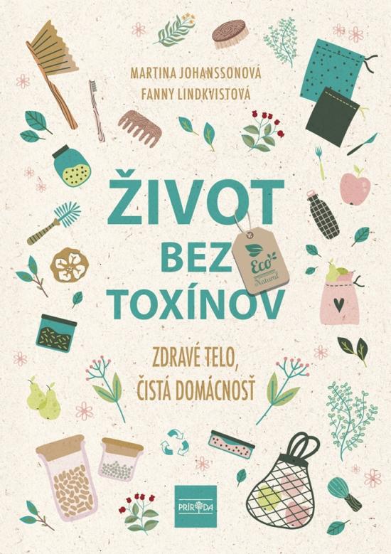 Život bez toxínov - Zdravé telo, čistá domácnosť - Martina Johansson, Fanny Lindkvist
