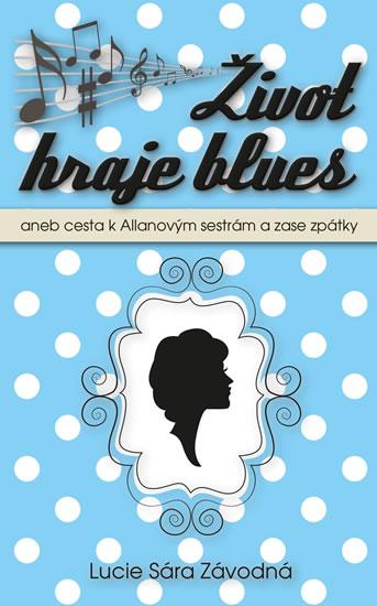 Život hraje blues aneb Cesta k Allanových sestrám a zase zpátky - Sára Závodná Lucie