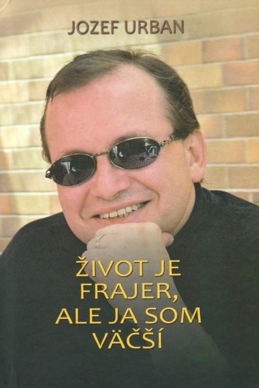 Život je frajer, ale ja som väčší - Jozef Urban