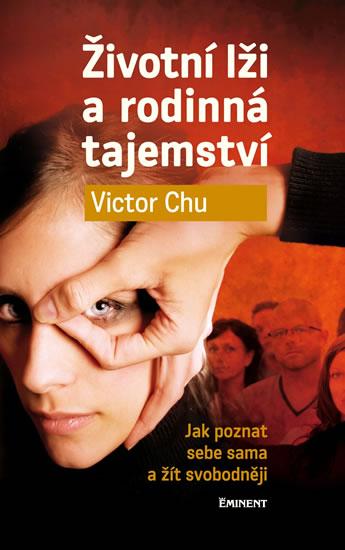 Životní lži a rodinná tajemství - Jak poznat sebe sama a žít svobodněji - Victor Chu
