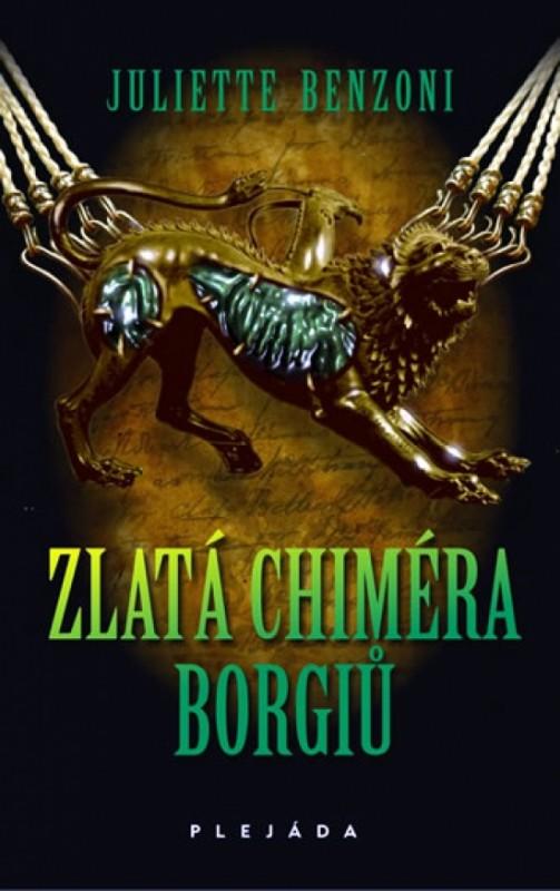 Zlatá chiméra Borgiů - Juliette Benzoni