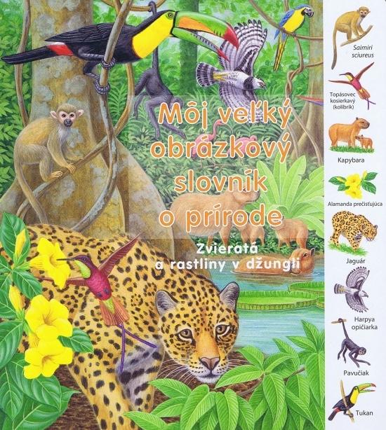 Zvieratá a rastliny v džungli - Môj veľký obrázkový slovník o prírode - Kolektív