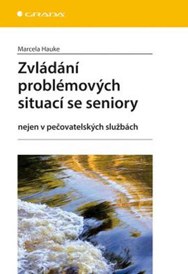 Zvládání problémových situací se seniory nejen v pečovatelských službách - Marcela Hauke