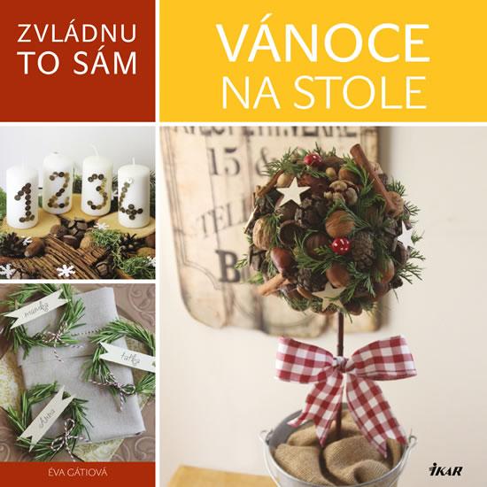 Zvládnu to sám: Vánoce na stole - Éva Gáti