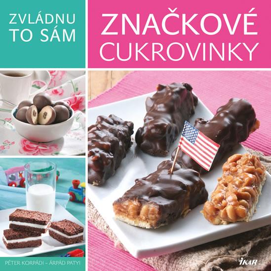 Zvládnu to sám: Značkové cukrovinky doma - Péter Korpádi, Árpád Patyi