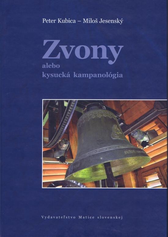 Zvony alebo kysucká kampanológia - Miloš Jesenský, Peter Kubica